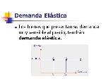 Demanda+Elástica+Los+bienes+que+presentan+su+demanda+muy+sensible+al+precio,+tendrán+demanda+elástica.