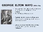 GEORGE+ELTON+MAYO+(1880-1924)+Nació+en+Australia.+Filósofo.+Cursó+estudios+psicológicos+y+sociológicos+en+Gran+Bretaña.