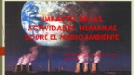IMPACTO+DE+LAS+ACTIVIDADES+HUMANAS+SOBRE+EL+MEDIOAMBIENTE