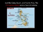 Just+like+Cuba,+Guam,+and+Puerto+Rico,+The+Philippine+Islands+were+a+Spanish+colony.