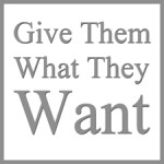 GIVE-THEM-WHAT-THEY-WANT-225-150x150