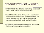 CONNOTATION+OF+A+WORD+DEFINITION_+The+attitudes+and+feelings+associated+with+a+word.+May+be+positive+or+negative.