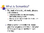 What+is+Semantics+The+study+of+meaning+of+words,+phrases,+and+sentences.+Lexical+semantics+(words+and+meaning+relationship+among+words)